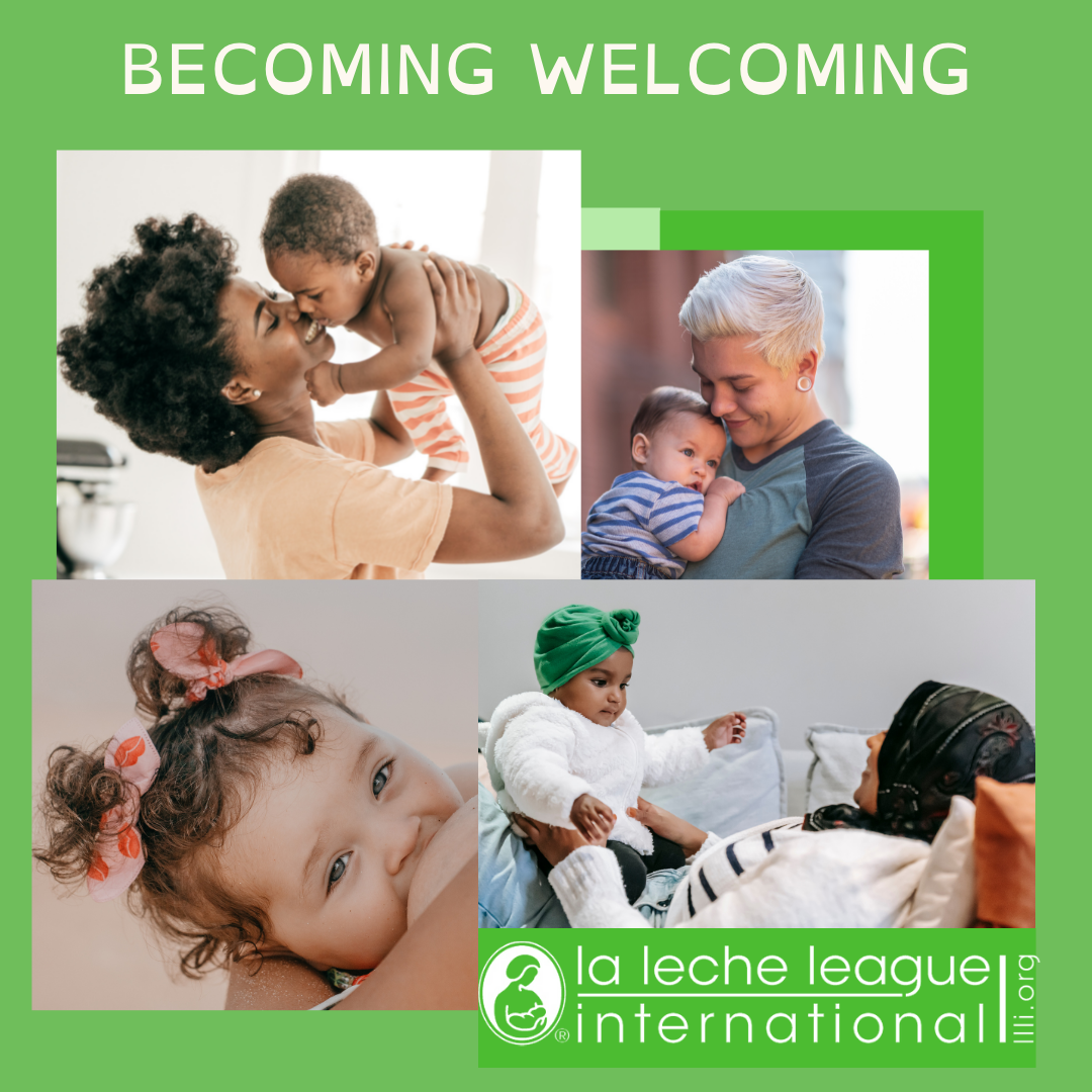Background: pale green. Montage of images, including: mother wearing peach coloured top holding baby high in the air, they are looking at each other, she is laughing; parent with cropped bleached hair and grey top holding toddler close, their heads are touching; mother in headscarf and jeans leans back on sofa and holds her child on her knee, they are looking at each other, the mother is smiling; close up of nursing infant looking directly at the camera. Text in white, across the top: BECOMING WELCOMING