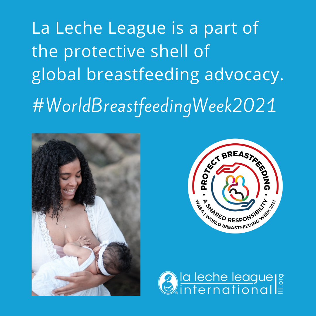 Blue background, photo of smiling mother in a white dress nursing her baby; text in white 'La Leche League is a part of the protective shell of global breastfeeding advocacy. WorldBreastfeedingWeek2021', white LLLI logo, World Breastfeeding Week logo.