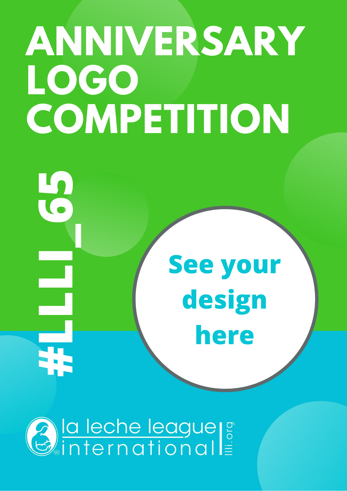 Square image. Top main section is LLLI branded green, with lighter green circle motif. Bottom section is LLLI branded teal. Across the two sections is a white circle with text inside: See your design here. Text across the top of the green section is: Anniversary logo competition. Vertical text along the left hand side is: #LLLI_65